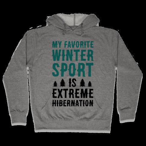 My Favorite Winter Sport Is Extreme Hibernation Hooded Sweatshirt