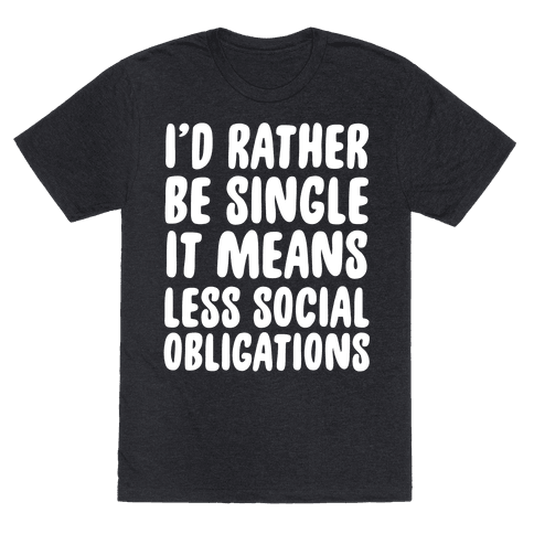 I'd Rather Be Single It Means Less Social Obligations