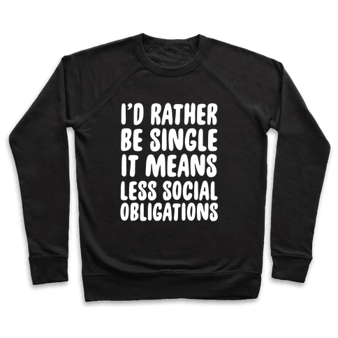 I'd Rather Be Single It Means Less Social Obligations Pullover