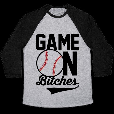 Game On Bitches Baseball Baseball Tee