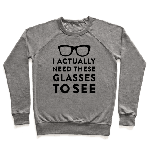 I Actually Need These Glasses To See Pullover