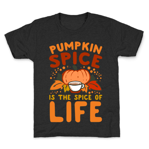 Pumpkin Spice is the Spice of Life Kids T-Shirt