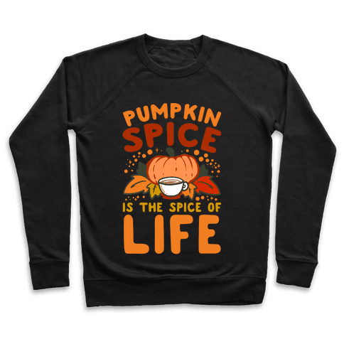 Pumpkin Spice is the Spice of Life Pullover