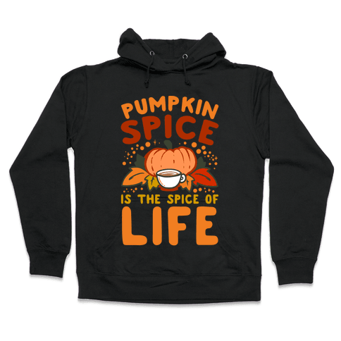 Pumpkin Spice is the Spice of Life Hooded Sweatshirt