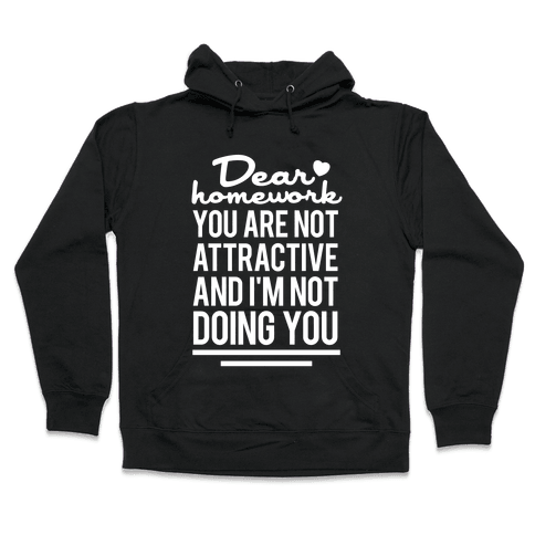 Dear Homework (White Ink) Hooded Sweatshirt