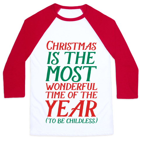 Christmas Is the Most Wonderful Time of Year (To be Childless) Baseball Tee
