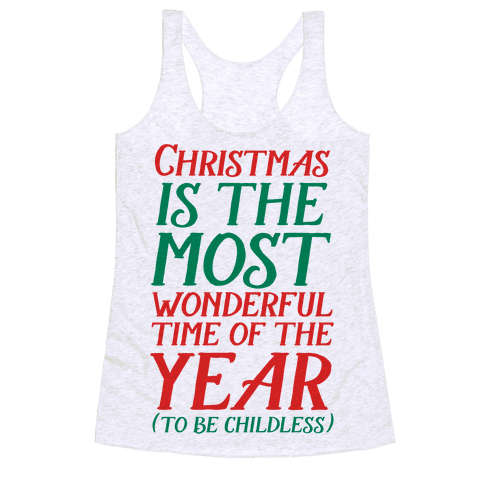 Christmas Is the Most Wonderful Time of Year (To be Childless) Racerback Tank Top