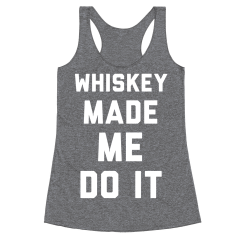 Whiskey Made Me Do It Racerback Tank Top