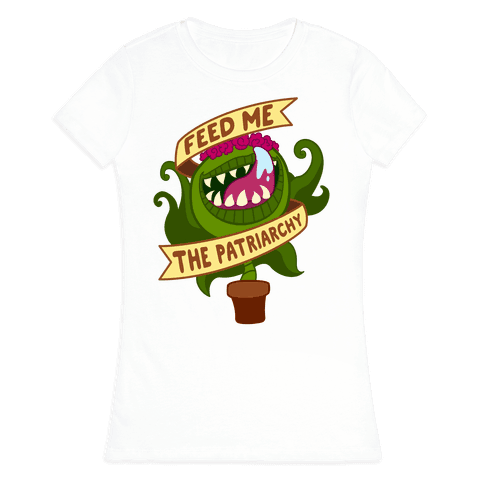 Feed Me The Patriarchy Womens T-Shirt