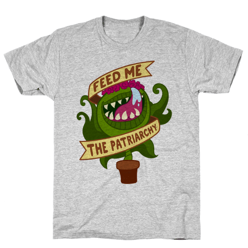 Feed Me The Patriarchy Mens T-Shirt