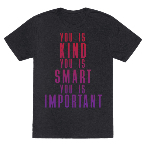 You Is Kind You Is Smart You Is Important (The Help)