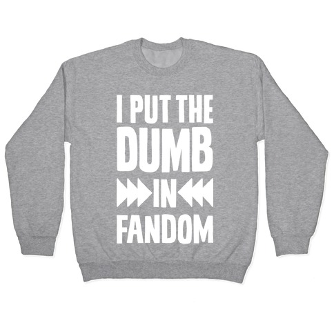 I Put The Dumb In Fandom Pullover