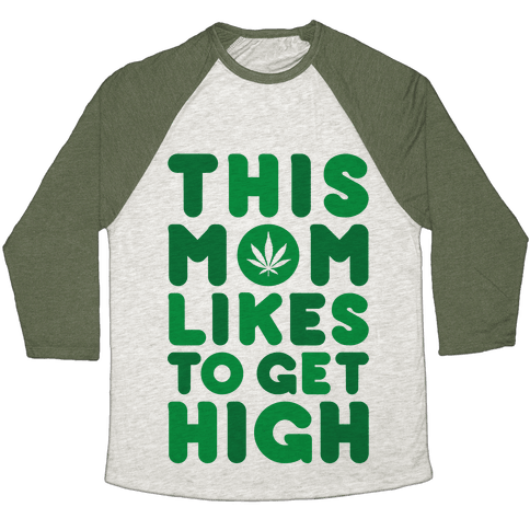 This Mom Likes To Get High Baseball Tee
