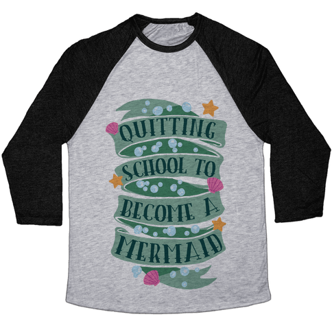 Quitting School To Become A Mermaid Baseball Tee