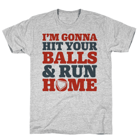 I'm Going to Hit Your Balls and Run Home Mens T-Shirt