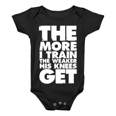The More I Train, The Weaker His Knees Get Baby Onesy