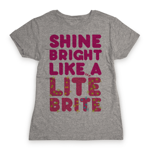 Shine Bright Like A Lite Brite Womens T-Shirt