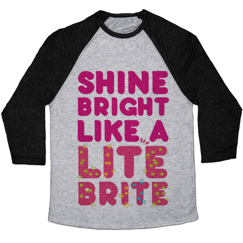 Shine Bright Like A Lite Brite Baseball Tee