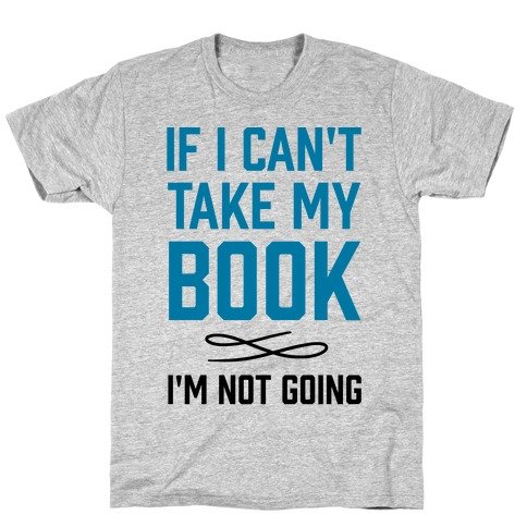If I Can't Take My Book Mens T-Shirt