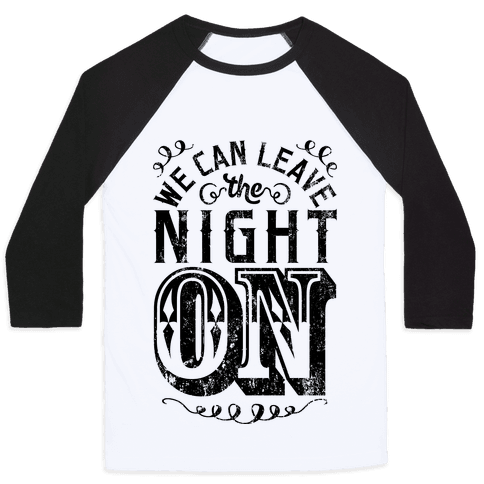 We Can Leave The Night On Baseball Tee