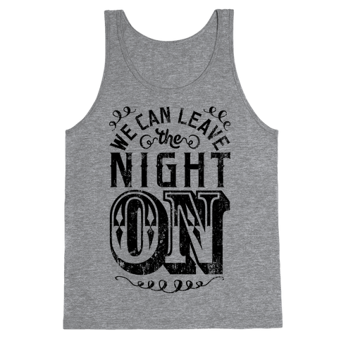 We Can Leave The Night On Tank Top