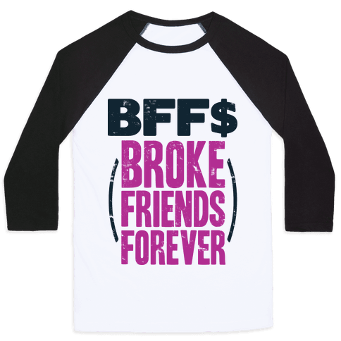 Broke Friends Forever Baseball Tee