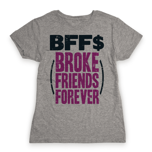 Broke Friends Forever Womens T-Shirt