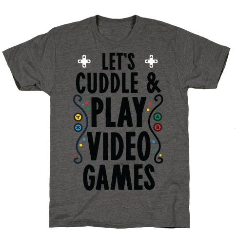 Let's Cuddle and Play Video Games T-Shirt