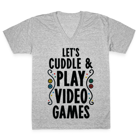Let's Cuddle and Play Video Games V-Neck Tee Shirt