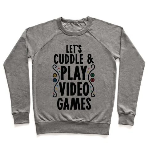 Let's Cuddle and Play Video Games Pullover