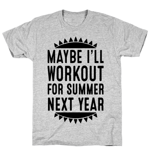 Maybe I'll Workout For Summer Next Year Mens T-Shirt