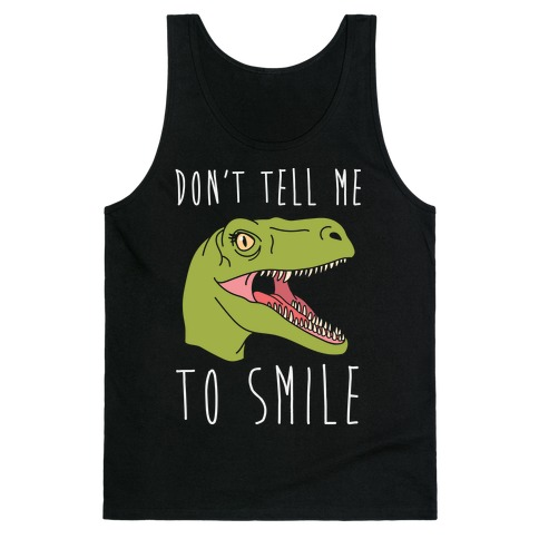 Don't Tell Me To Smile Dino Tank Top