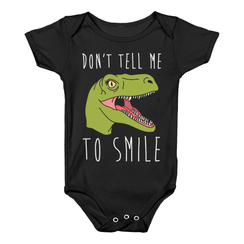 Don't Tell Me To Smile Dino Baby Onesy