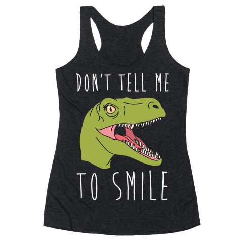 Don't Tell Me To Smile Dino Racerback Tank Top