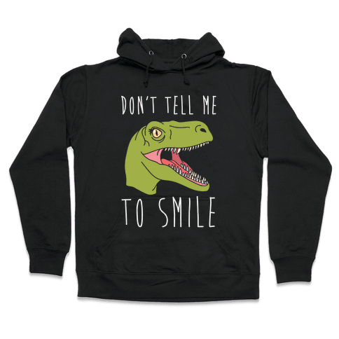 Don't Tell Me To Smile Dino Hooded Sweatshirt
