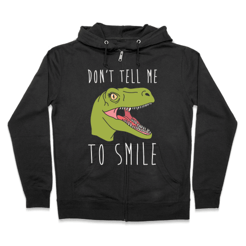 Don't Tell Me To Smile Dino Zip Hoodie