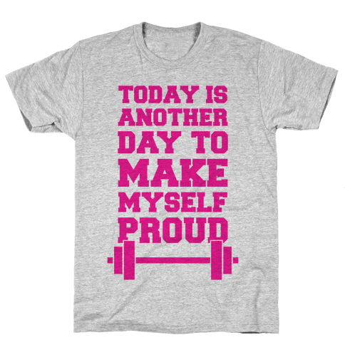 Today Is Another Day To Make Myself Proud Mens T-Shirt