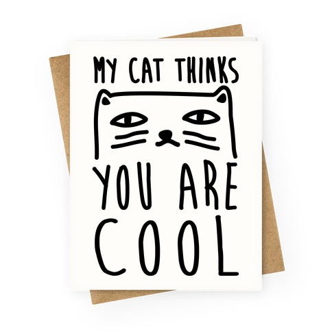 My Cat Thinks You Are Cool Greeting Card
