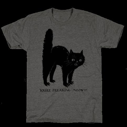 You're Freaking Meowt Mens T-Shirt