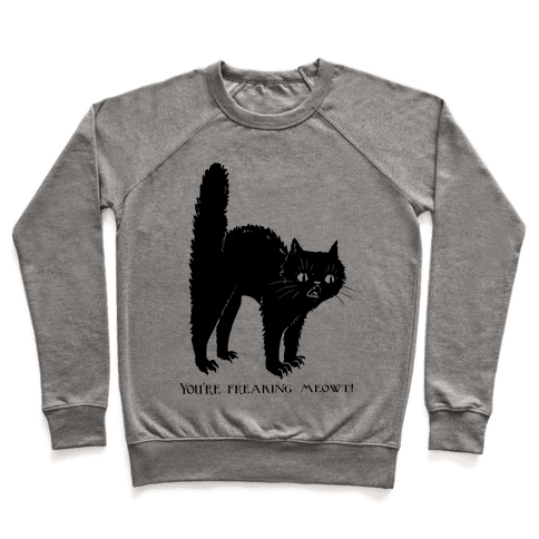 You're Freaking Meowt Pullover
