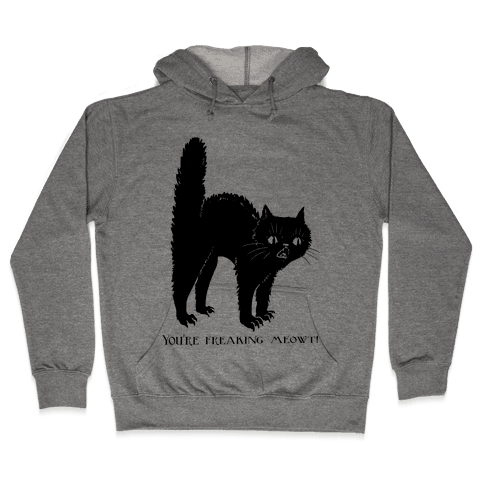 You're Freaking Meowt Hooded Sweatshirt