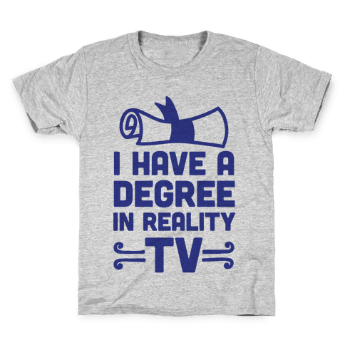 I Have A Degree In Reality TV Kids T-Shirt