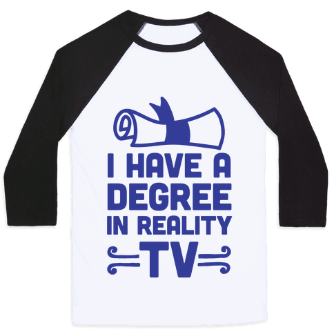 I Have A Degree In Reality TV Baseball Tee