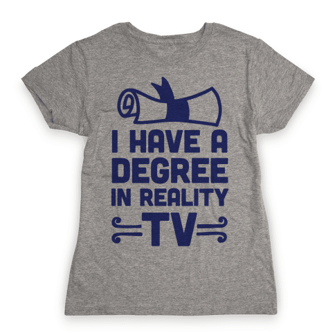 I Have A Degree In Reality TV Womens T-Shirt