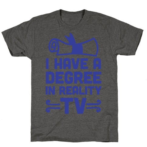 I Have A Degree In Reality TV T-Shirt
