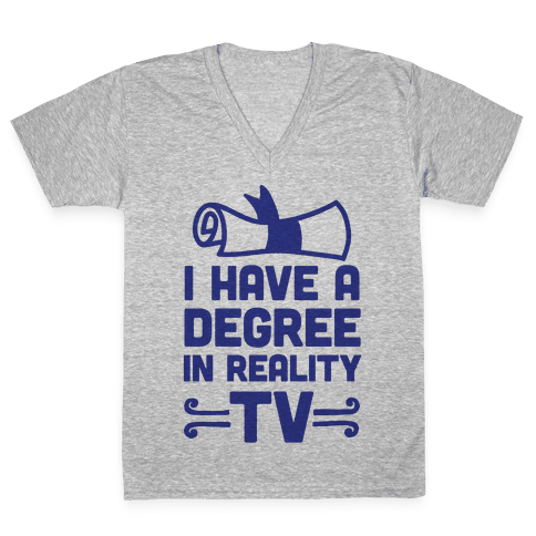 I Have A Degree In Reality TV V-Neck Tee Shirt
