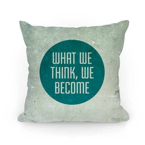 What We Think, We Become Pillow