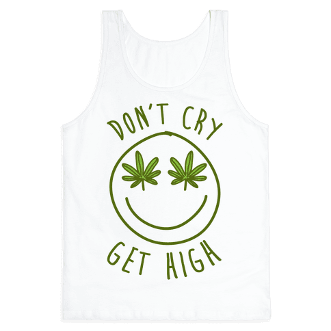Don't Cry Get High Tank Top