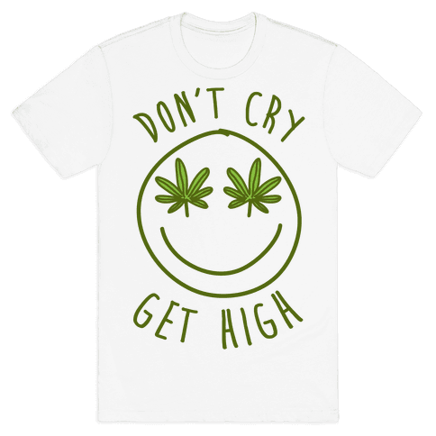 Don't Cry Get High