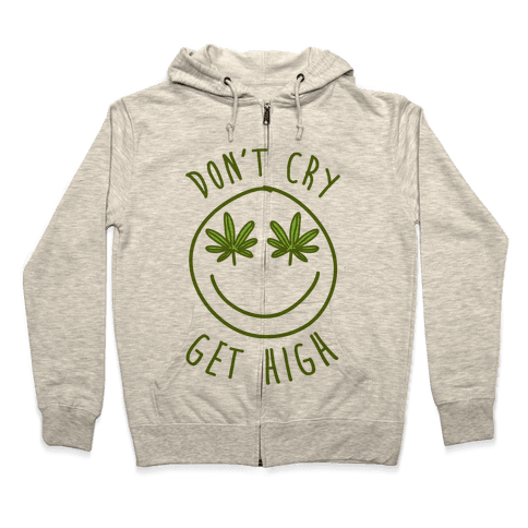Don't Cry Get High Zip Hoodie